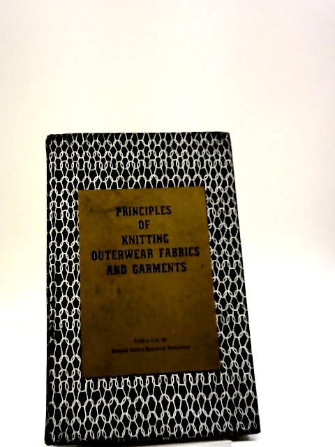 Principles of Knitting Outerwear Fabrics and Garments. A Manual on Basic Stitch Formations and Machine Types by Charles Reichman