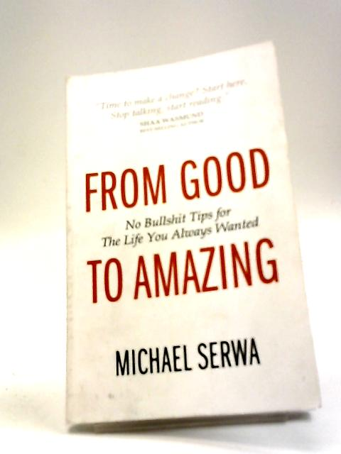 From Good to Amazing. by Michael Serwa