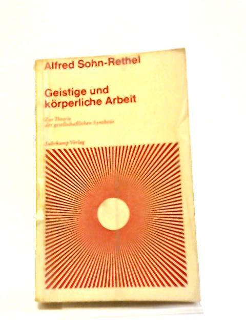 Geistige Und Korperliche Arbeit: Zur Theorie Der Gesellschaftlichen Synthesis by Alfred Sohn-Rethel
