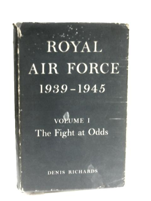 Royal Air Force 1939 - 1945 Vol. 1 The Flight at Odds By Denis Richards