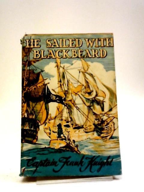 He Sailed With Blackbeard: A Story For Boys And Girls by Frank Knight