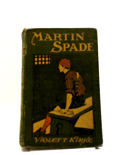 Martin Spade: Or Seven Foot Martin by Violet T. Kirke