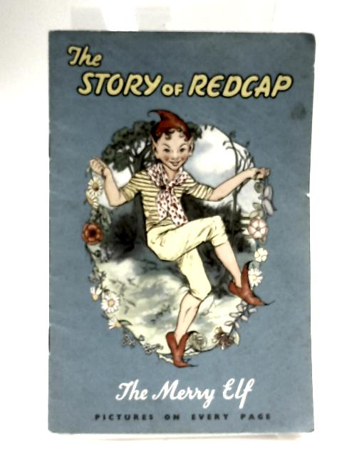 The Story Of Redcap The Merry Elf by No Author Or Illustrator Credited