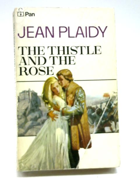 The Thistle And The Rose by Plaidy, Jean
