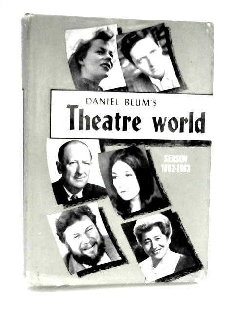 Daniel Blums Theatre World - Season 1962-1963 by Blum, Daniel