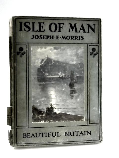 The Isle of Man by Morris, joseph e.