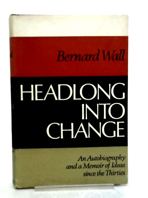 Headlong into Change by Bernard Wall