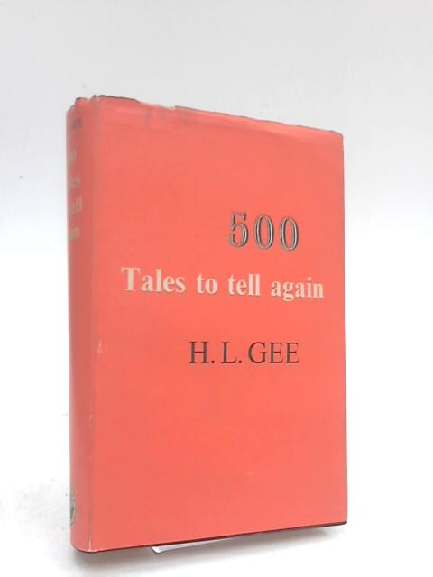 FIVE HUNDRED TALES TO TELL AGAIN. by Gee, HL.