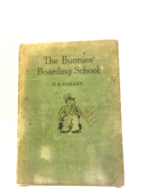 The Bunnies' Boarding School by G E Breary