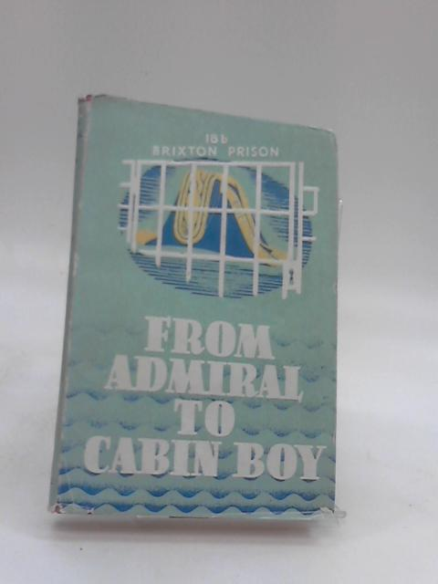 FROM ADMIRAL TO CABIN BOY by Admiral Sir Barry Domvile