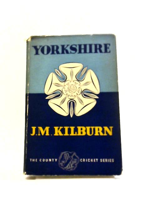Yorkshire County Cricket (County Cricket Series) By James Maurice Kilburn