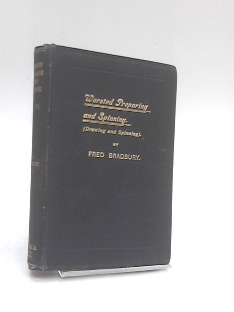 Worsted Preparing & Spinning Volume 3 by Bradbury,Fred