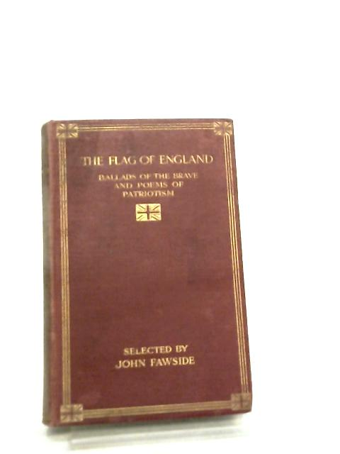 The Flag of England, Ballads of the Brave and Poems of Patriotism by John Fawside