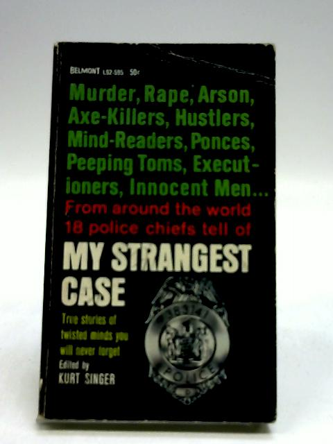 My Strangest Case, by Police Chiefs Of The World by Singer, Kurt. Ed.