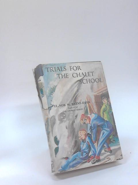 Trials for the Chalet School by Elinor M Brent-Dyer