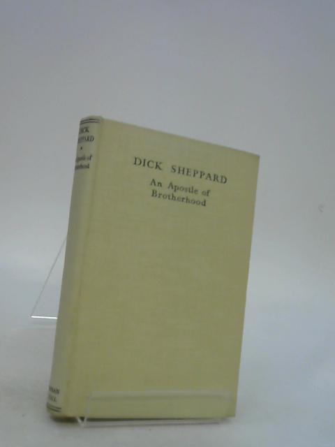 Dick Sheppard - An Apostle Of Brotherhood by Various