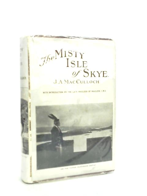 The Misty Isle of Skye by J. A. MacCulloch