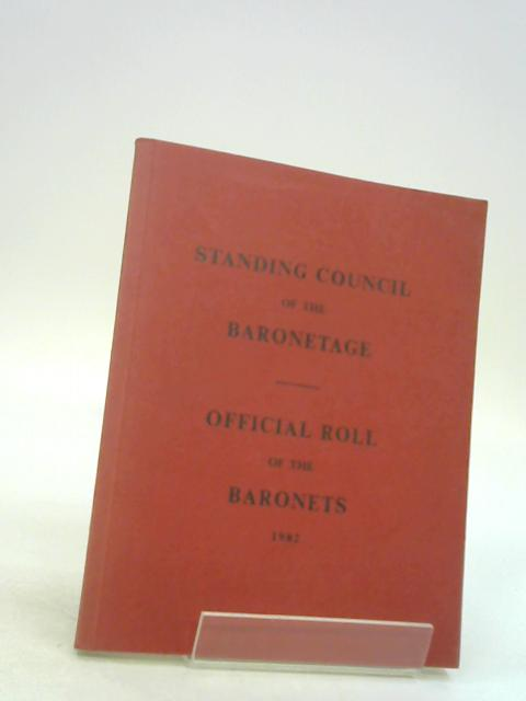 Roll of the Baronets as authorized by Royal Warrant 1982 by unknown