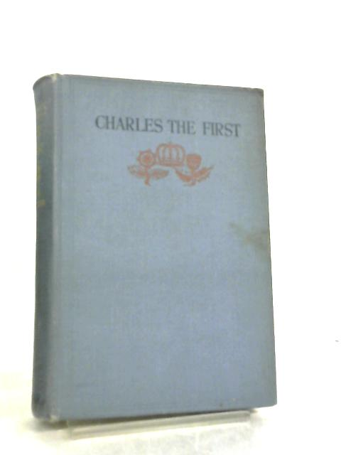 Charles the First (Heroes of all time) by Annie E. McKilliam