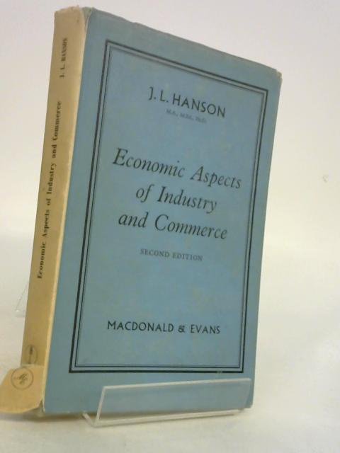 Economic Aspects Of Industry And Commerce by J.L.Hanson