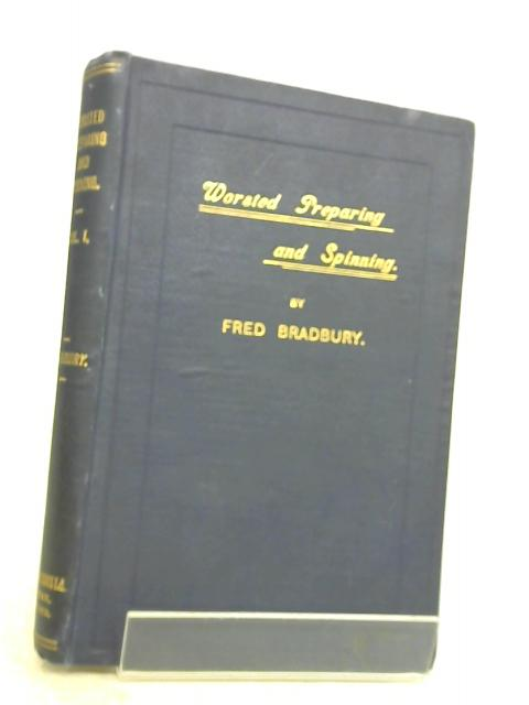 Worsted preparing and spinning Volume I by Fred Bradbury