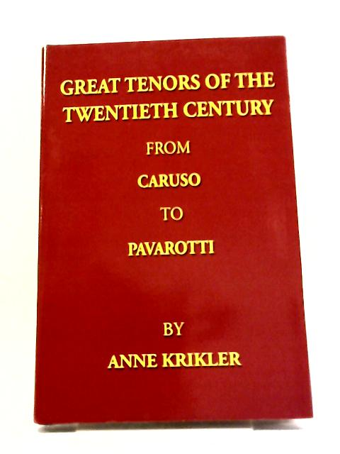 Great Tenors Of The Twentieth Century From Caruso To Pavarotti by Anne Krikler