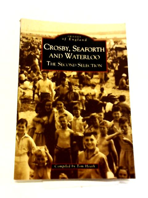 Crosby, Seaforth and Waterloo - The Second Selection by Tom Heath