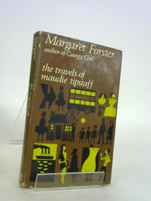 THE TRAVELS OF MAUDIE TIPSTAFF. by Margaret. Forster