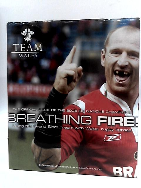 Breathing Fire: Living the Grand Slam Dream with Wales Rugby Heroes - The Official Book of the 2005 Six Nation Champions (Team Wales) by Wrpa, Wrpa