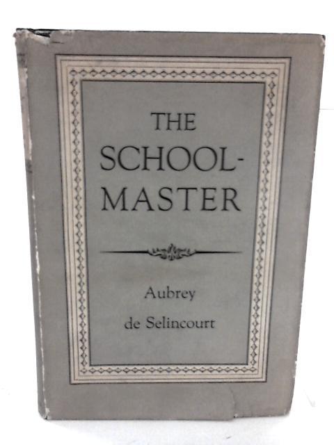 The Schoolmaster by De Selincourt, Aubrey