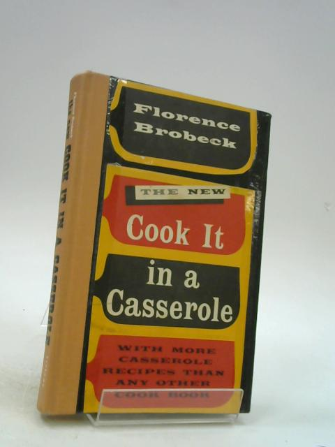 The New Cook It In A Casserole by Florence Brobeck