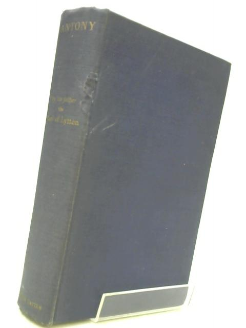 Antony, a Record of Youth with Foreword By J.M. Barrie by The Earl of Lytton