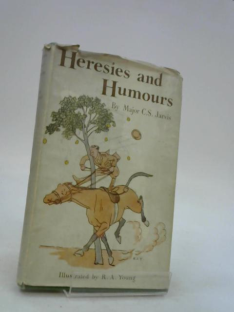 Heresies and Humours by Major C.S. Jarvis