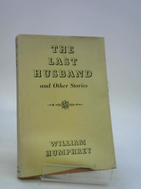 The Last Husband and Other Stories by HUMPHREY, William.