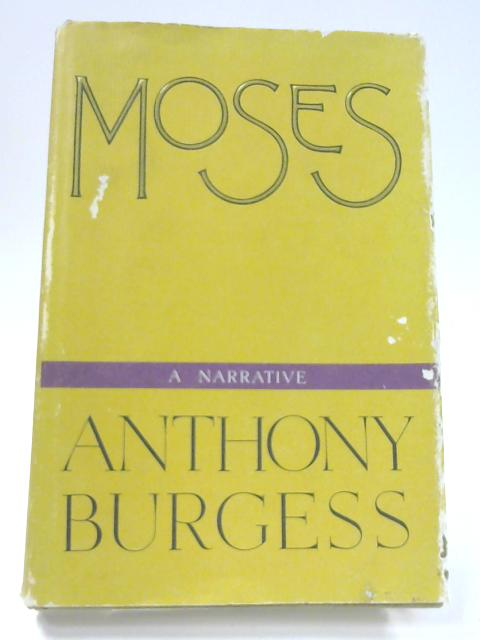 Moses: A Narrative by Anthony Burgess