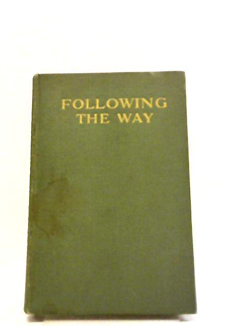 Following The Way Devotional Studies In Mystical Religion by Anon