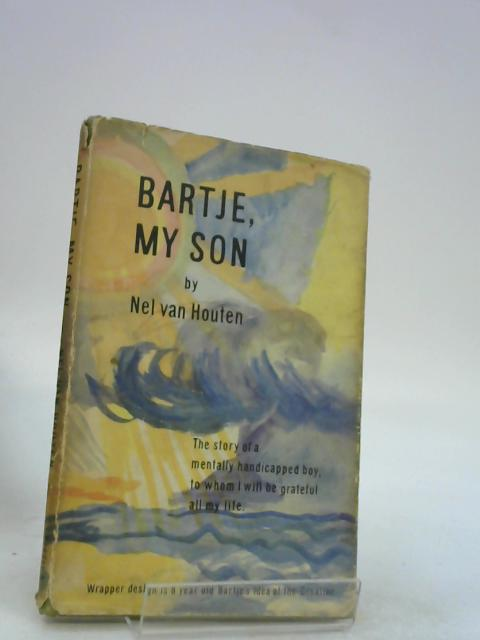 Bartje, my son: The story of a mentally handicapped child to whom I will be grateful all my life by Houten, Nel van
