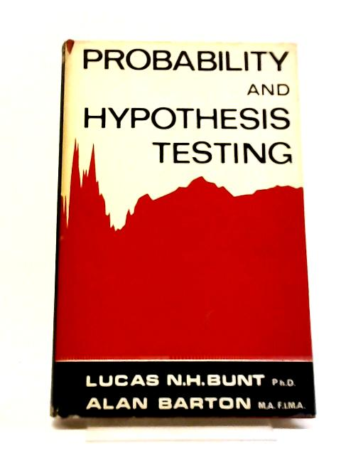Probability And Hypothesis Testing by Lucas Nicolaas Hendrik Bunt