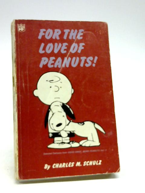 For the Love of Peanuts by Schulz, Charles M.