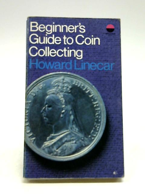 Beginners' Guide to Coin Collecting by Linecar, Howard Walter Arthur