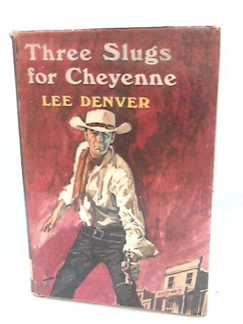Three Slugs for Cheyenne by Denver, Lee