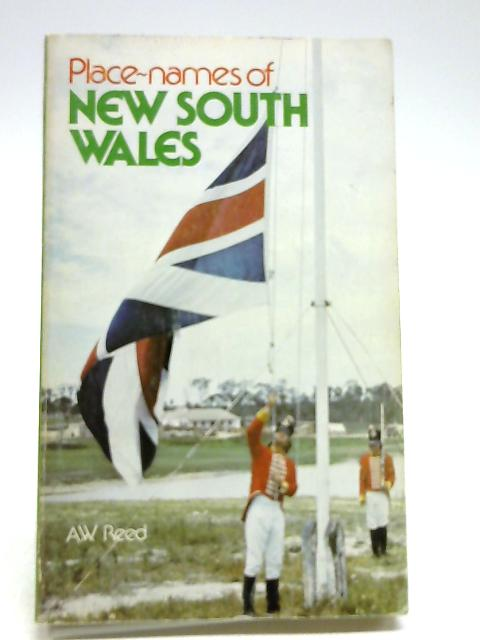 Place-names of New South Wales: their origins and meanings by Alexander Wyclif Reed