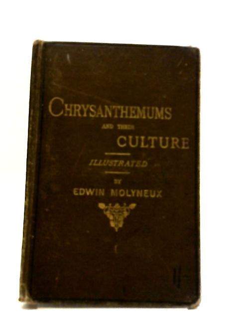 Chrysanthemums And Their Culture by Edwin Molyneux