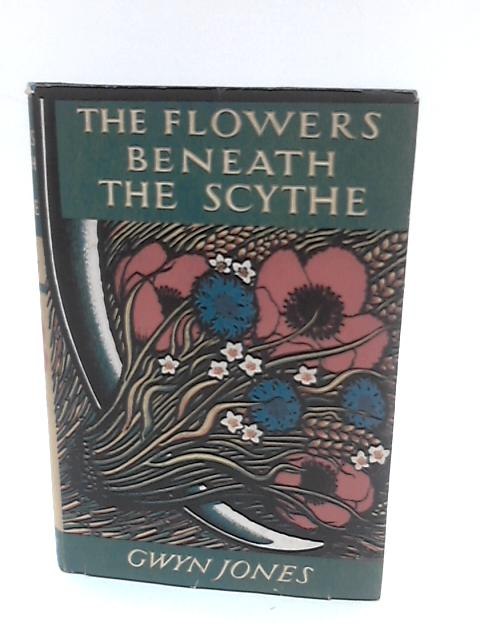 The Flowers beneath the Scythe. by Jones, Gwyn.