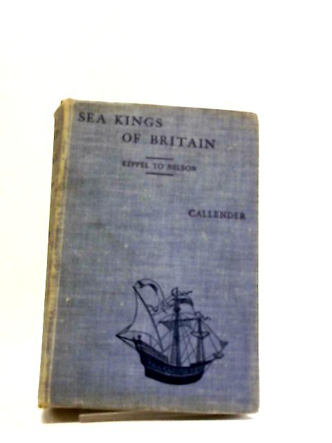 Sea Kings Of Britain: Keppel To Nelson by Geoffrey Callender