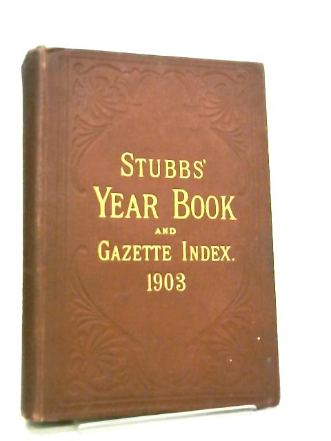 Stubbs' Commerical Year Book and Gazette Index, 1903 by Unknown