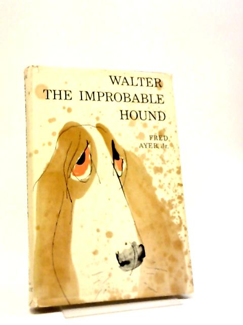 Walter The Improbable Hound by Frederick Ayer