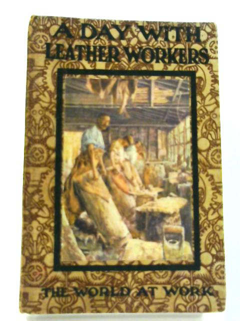 A Day With Leather Workers by Arthur O. Cooke