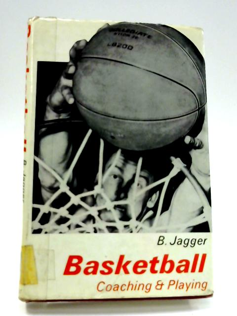 Basketball: Coaching and Playing by B. Jagger