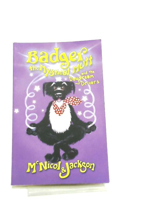 Badger the Mystical Mutt and the Daydream Drivers by McNicol & Jackson